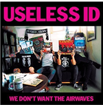 "Vinyl Useless Id - We Don't Want The Airwaves  (7"")"